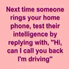 Or when you call someone's house phone and ask them if they're home.... #guilty