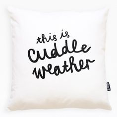 This is cuddle weather Cushion by Zana