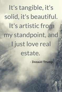 "Real Estate Investing Quotes.... ""It's tangible, it's solid, it's beautiful. It's artistic from my standpoint, and I just love real estate."" By Donald Trump ........................................................ Please save this pin... ........................................................... Because For Real Estate Investing... Visit Now! http://www.OwnItLand.com"