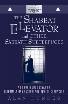 The Shabbat Elevator and Other Sabbath Subterfuges: An Unorthodox Essay on Circumventing Custom and Jewish Character