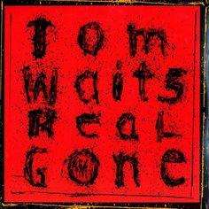"""Tom Waits, """"Real Gone"""" (2004)"""