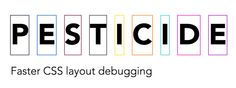 Pesticide is a CSS that will toggle on a color-coded 1px border for <em>every</em> element in your page, making CSS layout debugging easy (ok, maybe not easy, but easier!). You can install it as a Chrome extension, or download the CSS file to add to your projects manually.  http://pesticide.io