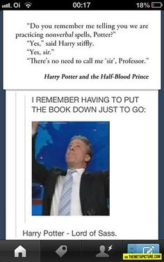 This.is.EPIC!!!  I love this: HARRY POTTER LORD OF SASS  Oh, this is too good. They should have put this in the movie!