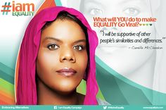 """The """"I Am Equality Campaign"""" is a multimedia PSA dedicated to celebrating self-expression to educate and inspire people to embrace diversity, culture and equality within communities, families and individuals across the globe."""