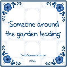 Dutch expressions in English:  iemand om de tuin leiden