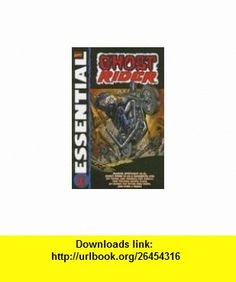 Essential Ghost Rider, Vol. 1 (Marvel Essentials) (9780785118381) Roy Thomas, Michael Ploog, Jim Mooney, Tom Sutton, Herb Trimpe, Gary Friedrich, John Byrne, Gerry Conway, Len Wein, Marv Wolfman , ISBN-10: 0785118381  , ISBN-13: 978-0785118381 ,  , tutorials , pdf , ebook , torrent , downloads , rapidshare , filesonic , hotfile , megaupload , fileserve
