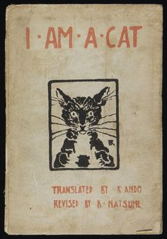 Book cover with woodcut illustration: I Am a Cat, 1906-09. Source: Yale Collection of American Literature, Beinecke Rare Book and Manuscript Library, Yale University. From Wikipedia: I Am a Cat is a satirical novel written in 1905–1906 by Natsume Sōseki, about Japanese society during the Meiji Period (1868–1912); particularly, the uneasy mix of Western culture and Japanese traditions, and the aping of Western customs. Sōseki's original title, Wagahai wa neko de aru, uses very high register…