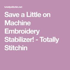Save a Little on Machine Embroidery Stabilizer! - Totally Stitchin