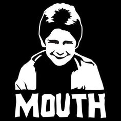 He's the BEST character from the Goonies and he is soooo underrated !