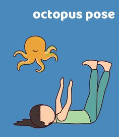 I am fluid like a octopus. I lay on my back and wiggle my arms and legs like a fluid octopus.
