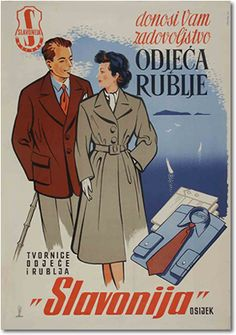 Ozeha's poster for Slavonija clothing and underwear factory from Osijek; poster signed by Zvonimir Faist, 1955. The message of the slogan of this factory was conveyed visually in the poster by a fashionably dressed couple illustrating the satisfaction they shared in their nice and tasteful appearance. The man's shirt and pants are clearly added as a sign for what the factory actually supplied. Source: Zvonimir Faist, The dictates of the time.., exhibition catalog, Zagreb City Museum