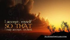 I Accept Myself So that I Can Accept Others - http://allegra.me/19NJvIB
