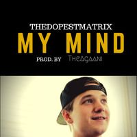 My Mind(Prod. By TheAgaani) By TheDopestMatrix by @TheAgaani on SoundCloud