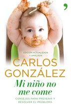 Mi niño no me come: consejos para prevenir y resolver el problema. Carlos Gonzalez