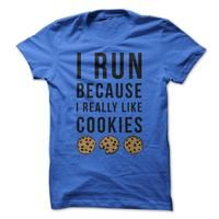 Tee with Quote - I Run Because I Really Like Cookies
