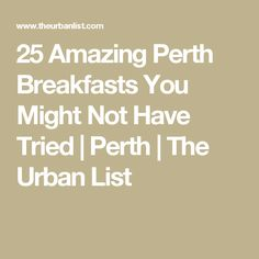 25 Amazing Perth Breakfasts You Might Not Have Tried | Perth | The Urban List