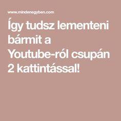 Így tudsz lementeni bármit a Youtube-ról csupán 2 kattintással!