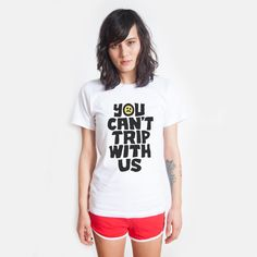 Hey, I found this really awesome Etsy listing at https://www.etsy.com/listing/176757172/you-cant-trip-with-us-white-t-shirt