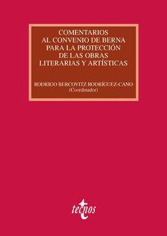 Comentarios al Convenio de Berna para la protección de las obras literarias y artísticas. Tecnos, 2013.