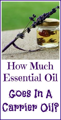 How much essential oil are you supposed to put into a carrier oil?