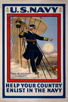 """""""Damn the torpedoes, go ahead!"""" Farragut at Mobile Bay, Aug. 5, 1864. U.S. Navy. Help your country. Enlist in the Navy. Illustrated from a sketch by Henry Alexander Ogden, circa 1917. This poster show"""