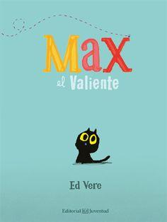 Fran Pintadera: Max el valiente.De Ed Vere. Editorial Juventud. Un gato que quiere cazar un ratón, pero se encuentra con el dilema de que primero tendrá que saber cómo es un ratón.