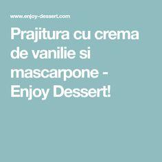 Prajitura cu crema de vanilie si mascarpone - Enjoy Dessert!