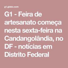 G1 - Feira de artesanato começa nesta sexta-feira na Candangolândia, no DF - notícias em Distrito Federal