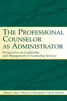 The Professional Counselor as Administrator: Perspectives on Leadership and Management in Counseling Services Across Settings by PhD Jack R. Rayman. $20.91