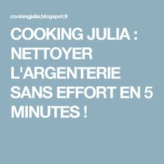 COOKING JULIA : NETTOYER L'ARGENTERIE SANS EFFORT EN 5 MINUTES !