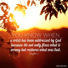 You know when a crisis has been addressed by God because He not only fixes what is wrong but restores what was lost. - Tony Evans