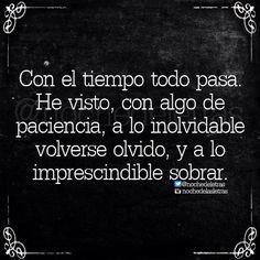 Mejor dicho: Con mucha paciencia!! Lo inolvidable pasará al olvido y lo imprescindible llegará a sobrar.