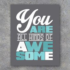 You Are All Kinds of Awesome Modern Wall Art. Great Christmas gift for teens, preteens and adults alike! Comes in 4 colors. By Studio 120 Underground, $8
