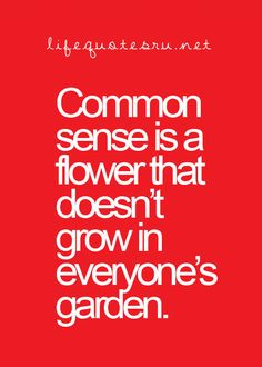 common sense, such a nice way of putting it :)
