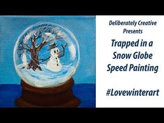 Deliberately Creative -Trapped in a Snow Globe! Speed Painting video Stephanie Bergeron - YouTube