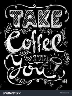 Take Coffee You Lettering Coffee Quotes Stock Vector (Royalt – Wall Products Coffee Cup Art, Coffee Room, Coffee Bar Home, Coffee To Go, Coffee Poster, Coffee Menu, Coffee Signs, Coffee Coffee, Coffee Chalkboard
