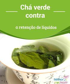 Chá verde contra a retenção de líquidos   A #retenção de líquidos é um problema que #afeta mais as #mulheres do que aos homens, ocasionando desconforto com o próprio #corpo, já que é uma das causas  #Curiosidades