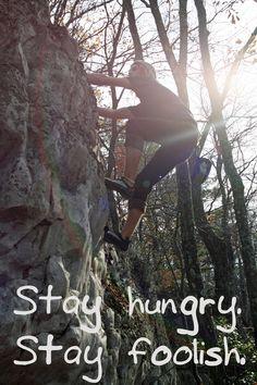 Stay hungry. Stay foolish. Steve Jobs.