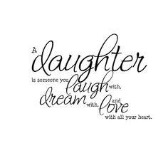 A Daughter Is Someone You Laugh With Dream With Love With All Your Heart