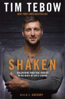 Shaken : discovering your true identity in the midst of life's storms / Tim Tebow, with A.J. Gregory.