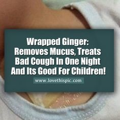 Wrapped Ginger: Removes Mucus, Treats Bad Cough In One Night And Its Good For Children! Cough Remedies For Kids, Asthma Remedies, Home Remedy For Cough, Health Remedies, Baby Cough, Kids Cough, Ginger For Cough, Cough Relief, Cough Medicine