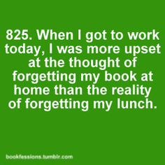 This is SO me! The best thing about my new job is the large book library they maintain for the employees!
