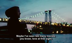 "Blue Valentine, DEAN: ""I don't know, I just feel like I should just stop thinking about it, you know, but I can't. Maybe I've seen too many movies, you know, love at first sight. What do you think about love at first sight? You think you can love somebody just by looking at them?"""