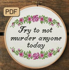 Subversive Cross Stitch Pattern, Try To Not Murder Anyone Today Cross Stitch Pdf, Ironic Embroidery Hoop Art - Welcome to our website, We hope you are satisfied with the content we offer. If there is a problem - Funny Cross Stitch Patterns, Cross Stitch Charts, Cross Stitch Designs, Cross Stitch How To, Embroidery Hoop Art, Hand Embroidery Patterns, Cross Stitch Embroidery, Stitching Patterns, Simple Embroidery