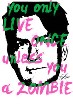 Charlie sheen is proving to be hard to put down, like a zombie :P. one love people x