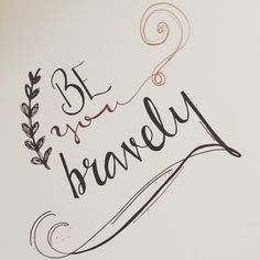 be you, bravely. #handwrittenbycassi (designed and crafted by cassi clerget)