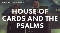 Mission Hills Christian Church: House of Cards and the Psalms