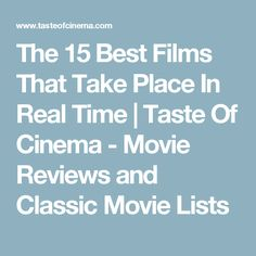 The 15 Best Films That Take Place In Real Time  |   Taste Of Cinema - Movie Reviews and Classic Movie Lists