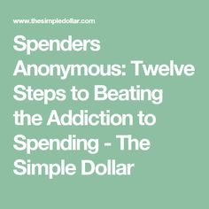 Spenders Anonymous: Twelve Steps to Beating the Addiction to Spending - The Simple Dollar
