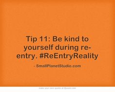 Tip 11: Be kind to yourself during re-entry. #ReEntryReality  SmallPlanetStudio.com